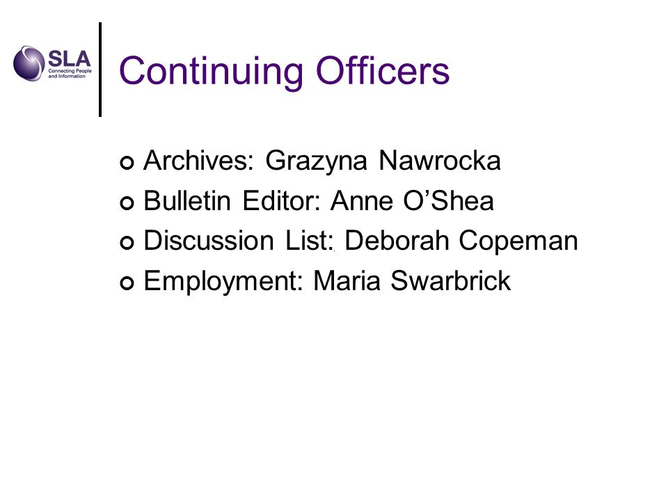 Continuing Officers Archives: Grazyna Nawrocka Bulletin Editor: Anne OShea Discussion List: Deborah Copeman Employment: Maria Swarbrick