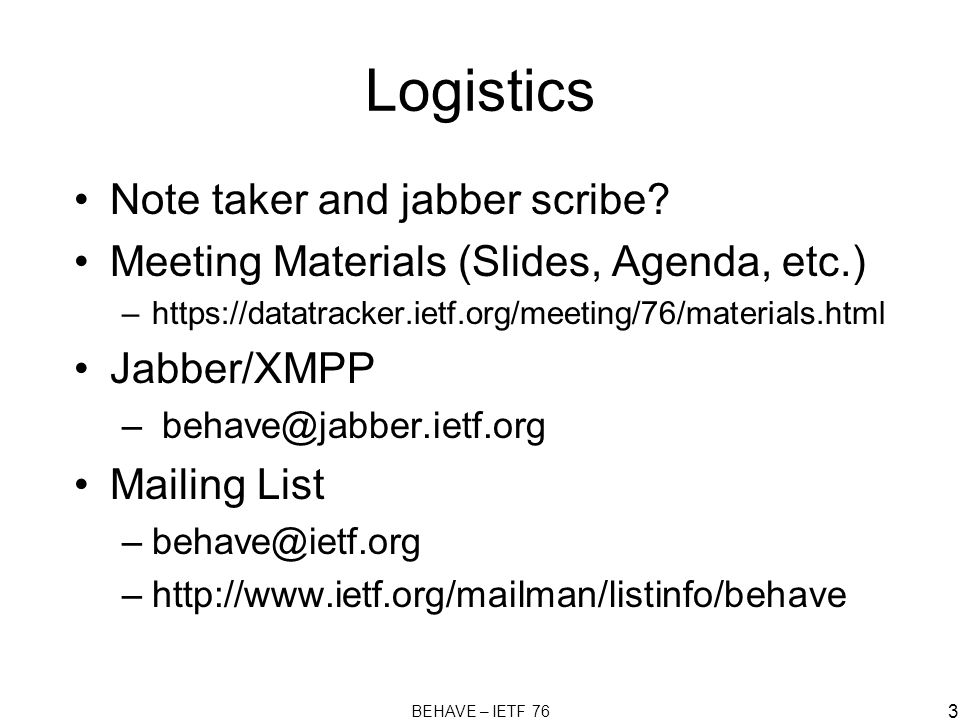 BEHAVE – IETF 76 3 Logistics Note taker and jabber scribe.