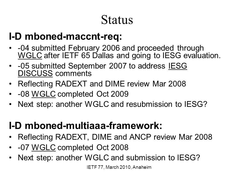 IETF 77, March 2010, Anaheim Status I-D mboned-maccnt-req: -04 submitted February 2006 and proceeded through WGLC after IETF 65 Dallas and going to IESG evaluation.