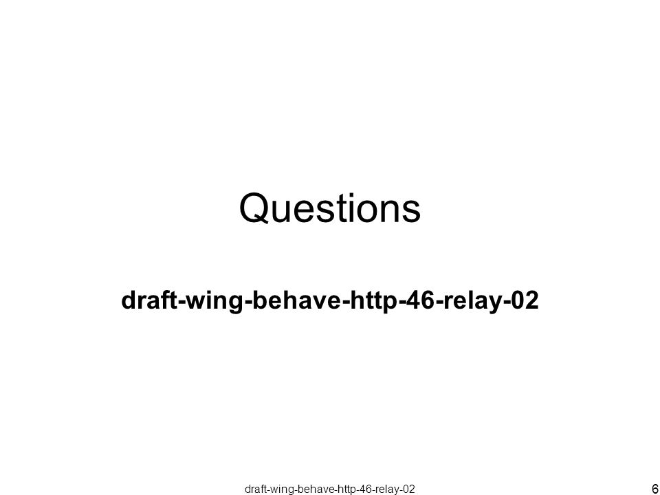 draft-wing-behave-http-46-relay-02 6 Questions draft-wing-behave-http-46-relay-02
