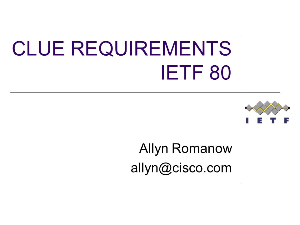 CLUE REQUIREMENTS IETF 80 Allyn Romanow allyn@cisco.com