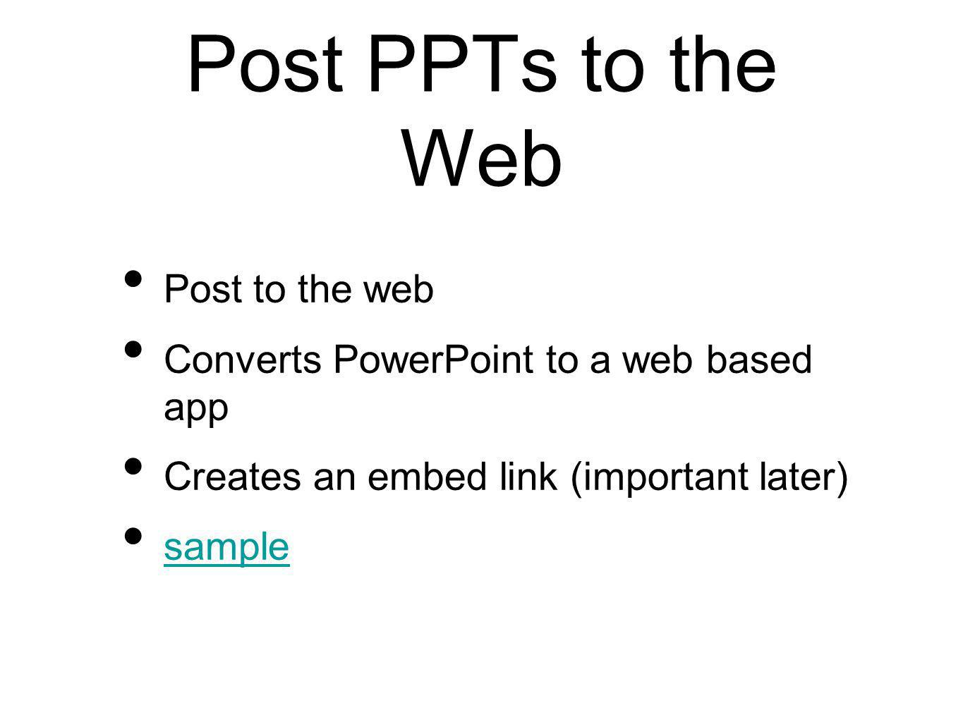 Post PPTs to the Web Post to the web Converts PowerPoint to a web based app Creates an embed link (important later) sample