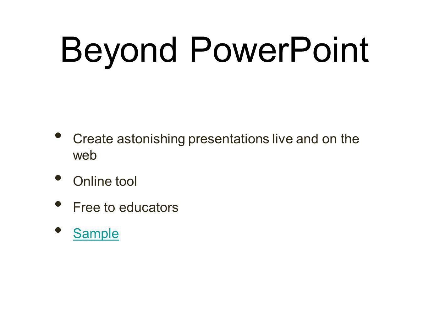 Beyond PowerPoint Create astonishing presentations live and on the web Online tool Free to educators Sample