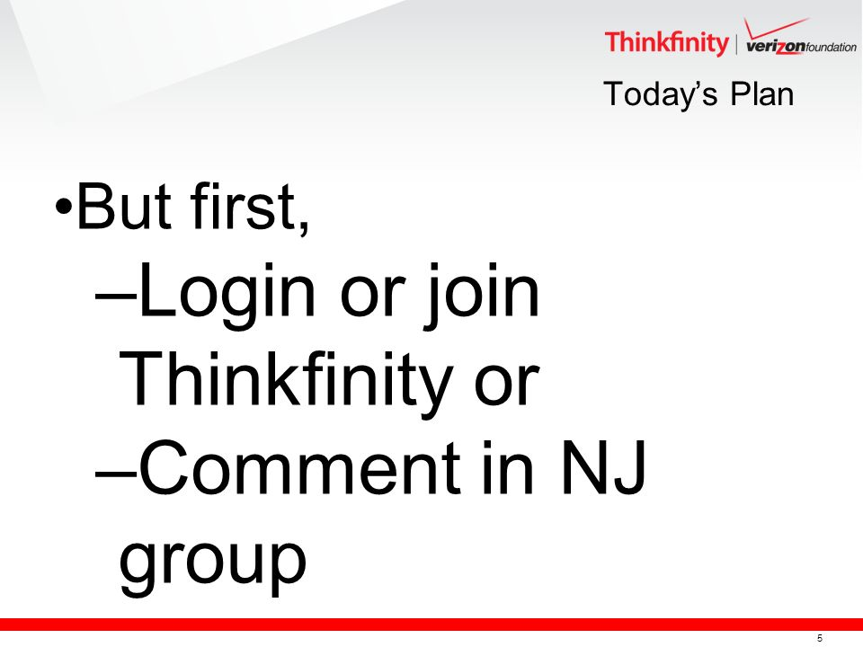 5 Todays Plan But first, –Login or join Thinkfinity or –Comment in NJ group