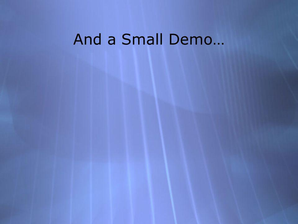 And a Small Demo…