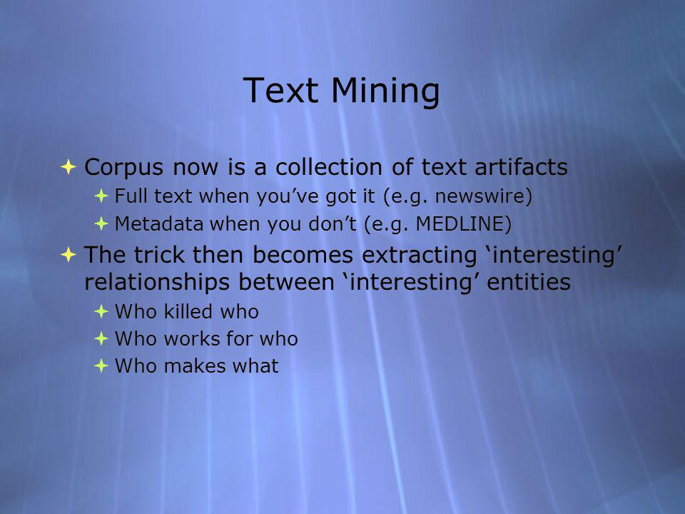 Text Mining Corpus now is a collection of text artifacts Full text when youve got it (e.g.