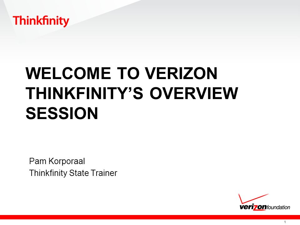1 WELCOME TO VERIZON THINKFINITYS OVERVIEW SESSION Pam Korporaal Thinkfinity State Trainer