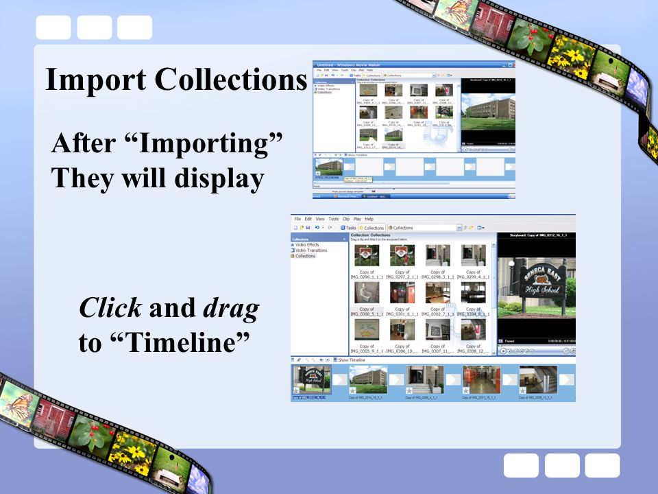 Import Collections After Importing They will display Click and drag to Timeline