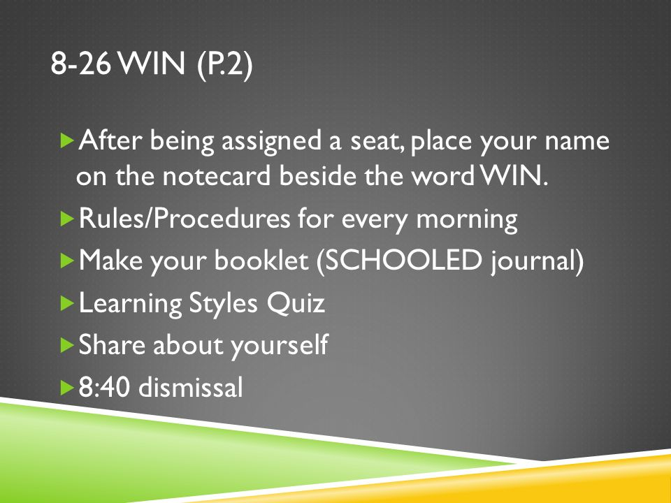 8-26 WIN (P.2) After being assigned a seat, place your name on the notecard beside the word WIN.