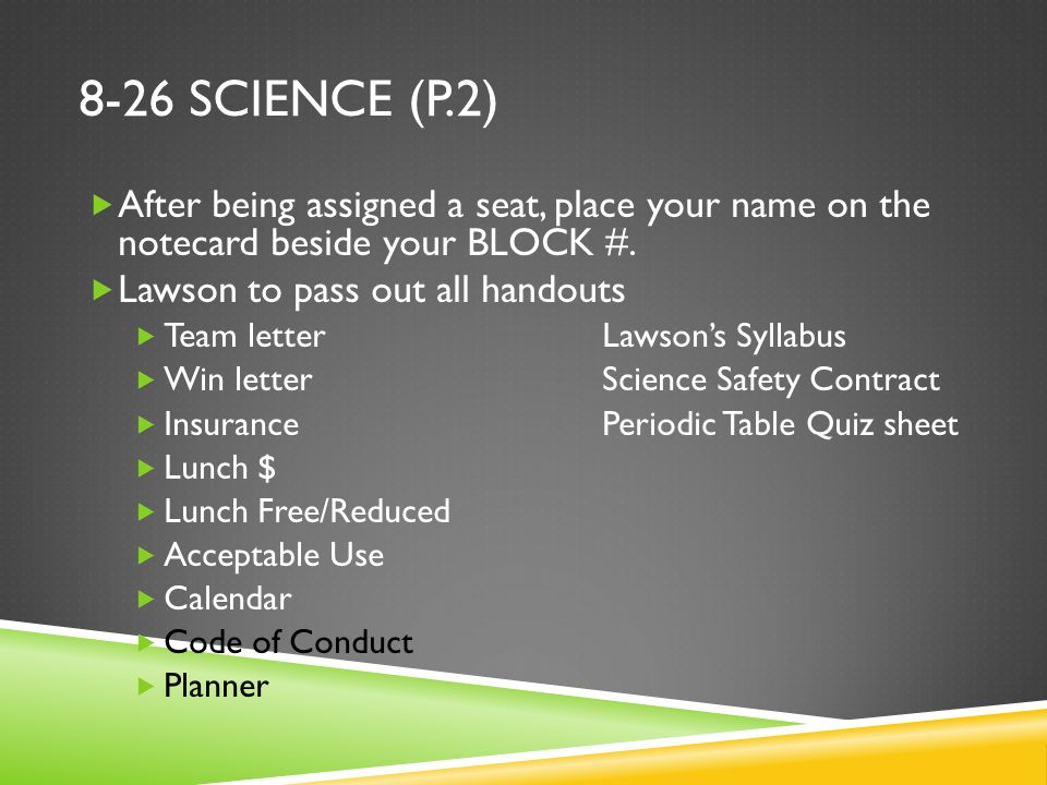 8-26 SCIENCE (P.2) After being assigned a seat, place your name on the notecard beside your BLOCK #.