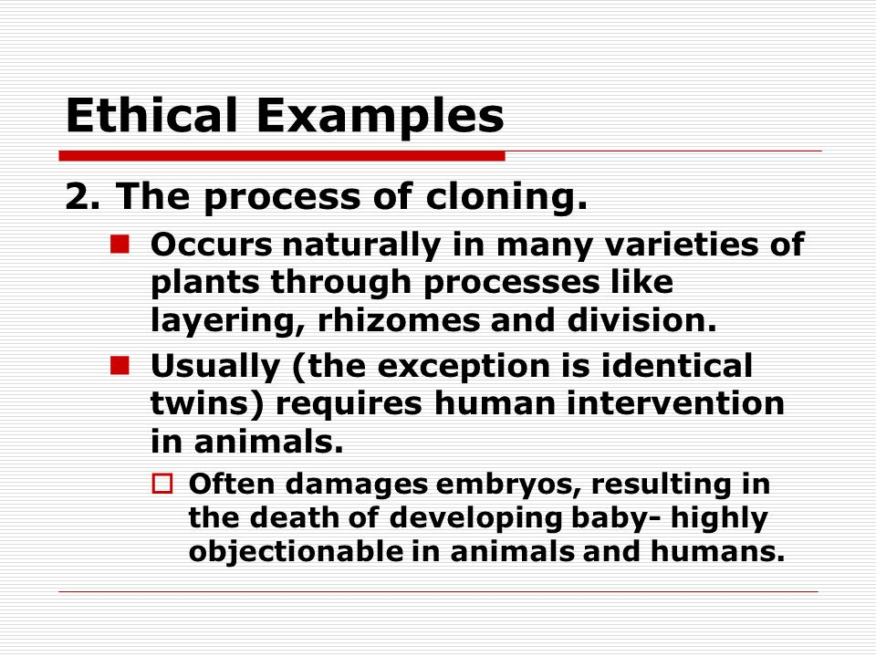 Ethical Examples 2. The process of cloning.