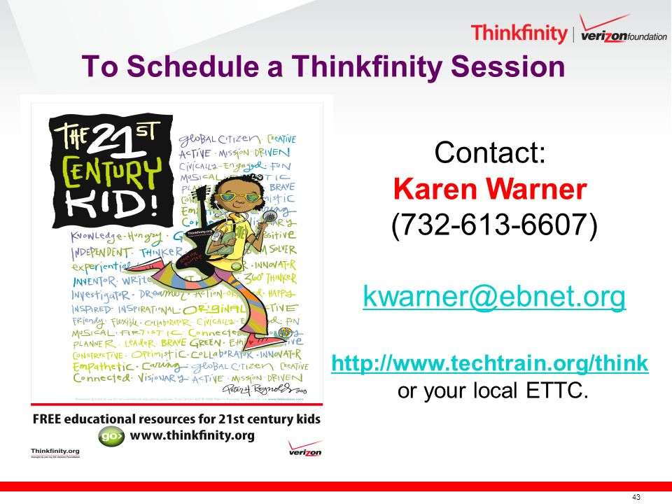 43 To Schedule a Thinkfinity Session Contact: Karen Warner (732-613-6607) kwarner@ebnet.org http://www.techtrain.org/think or your local ETTC.