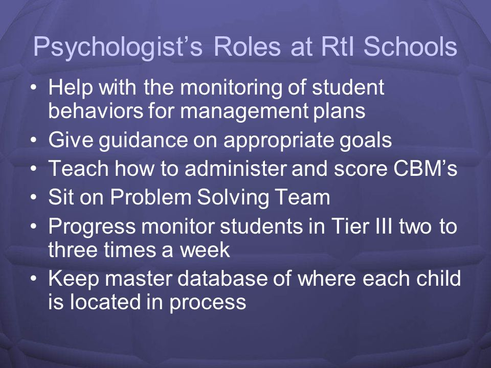 Psychologists Roles at RtI Schools Help with implementation and scoring of Benchmark data Crunch data from benchmark and put into consumable form for teachers and administration Help teachers with academic and behavioral interventions-How to implement.
