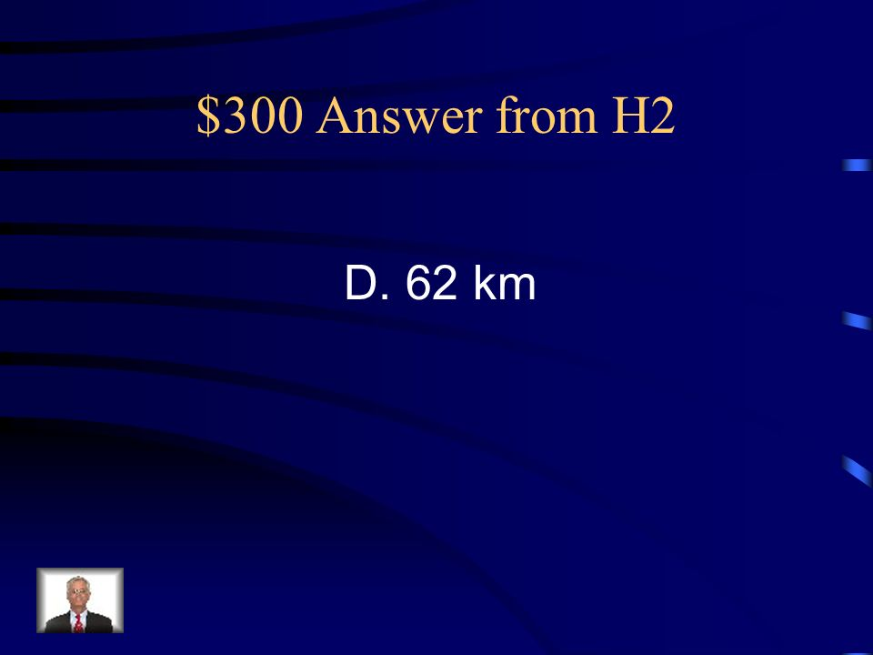 $300 Question from H2 Bill traveled 40 miles. About how many kilometers is this.