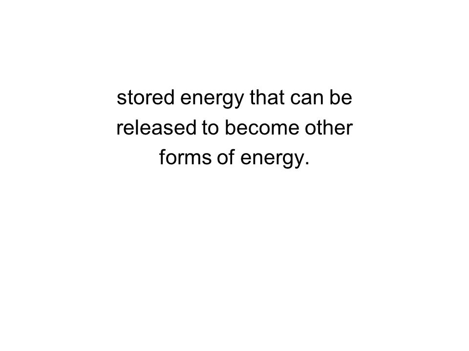 stored energy that can be released to become other forms of energy.