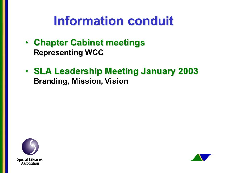 Information conduit Chapter Cabinet meetingsChapter Cabinet meetings Representing WCC SLA Leadership Meeting January 2003SLA Leadership Meeting January 2003 Branding, Mission, Vision