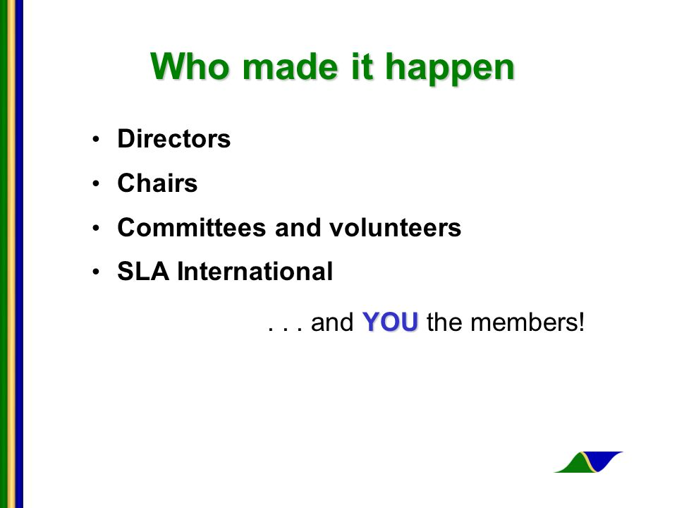 Who made it happen Directors Chairs Committees and volunteers SLA International YOU...