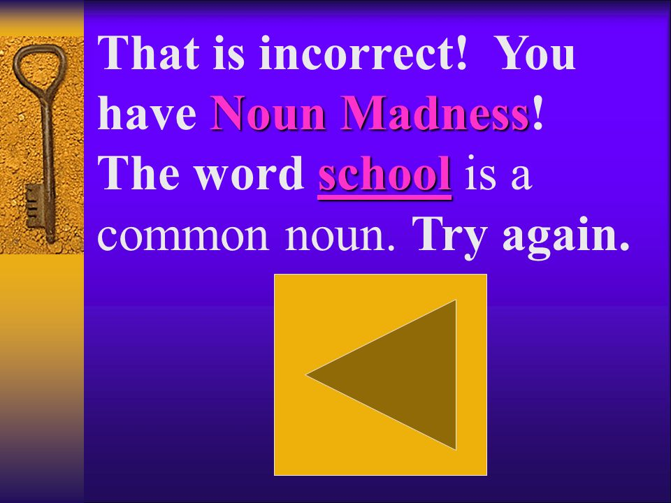 Noun Madness That is incorrect. You have Noun Madness.