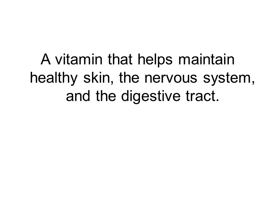 A vitamin that helps maintain healthy skin, the nervous system, and the digestive tract.