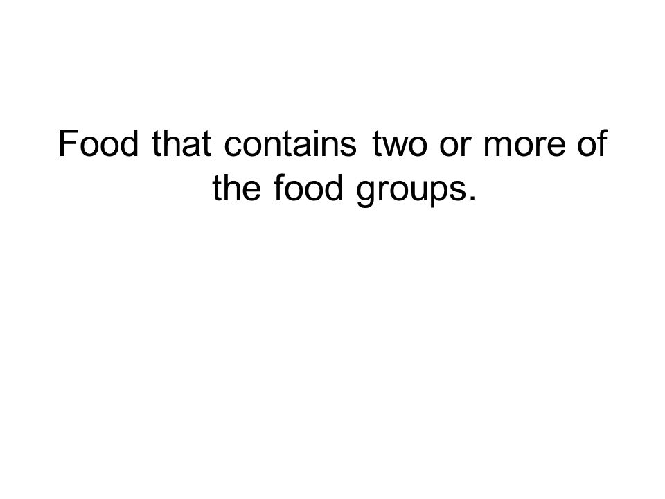 Food that contains two or more of the food groups.