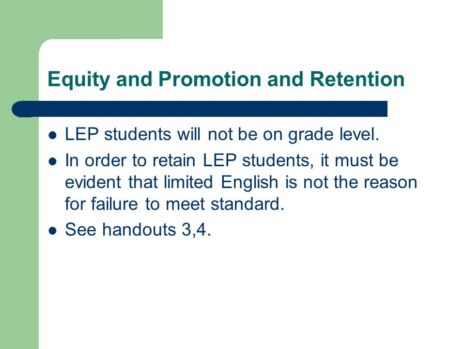 Equity and Promotion and Retention LEP students will not be on grade level.