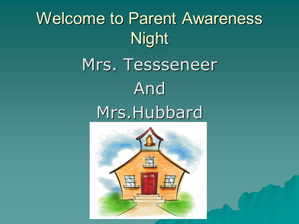 Welcome to Parent Awareness Night Mrs. Tessseneer AndMrs.Hubbard