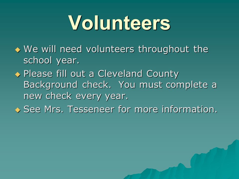 Volunteers We will need volunteers throughout the school year.