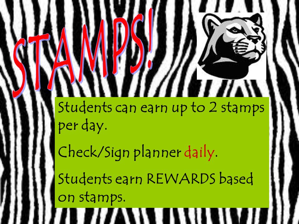 Students can earn up to 2 stamps per day. Check/Sign planner daily.