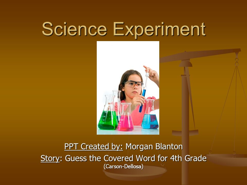 Science Experiment PPT Created by: Morgan Blanton Story: Guess the Covered Word for 4th Grade (Carson-Dellosa)