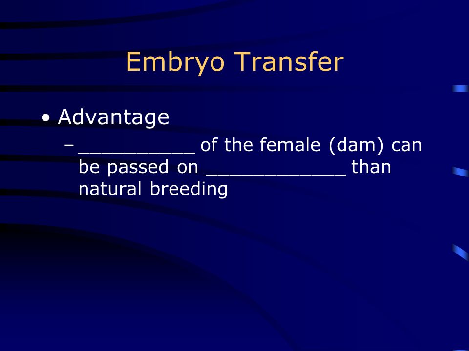 Embryo Transfer Procedures –________________ donor –AI –Flush ______________ (catheter) –___________ and ____________ embryos –Store in liquid ______________ –Transfer to ____________ –Diagnose pregnancy ____ to ____ months later