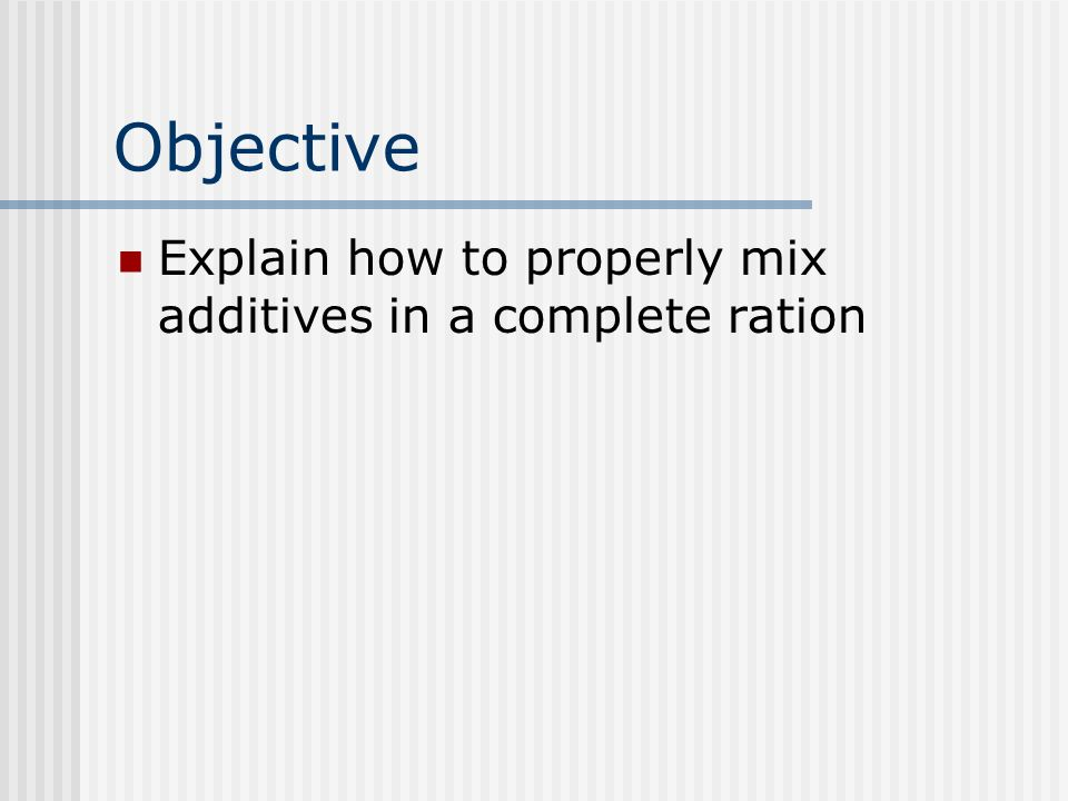 Objective Explain how to properly mix additives in a complete ration