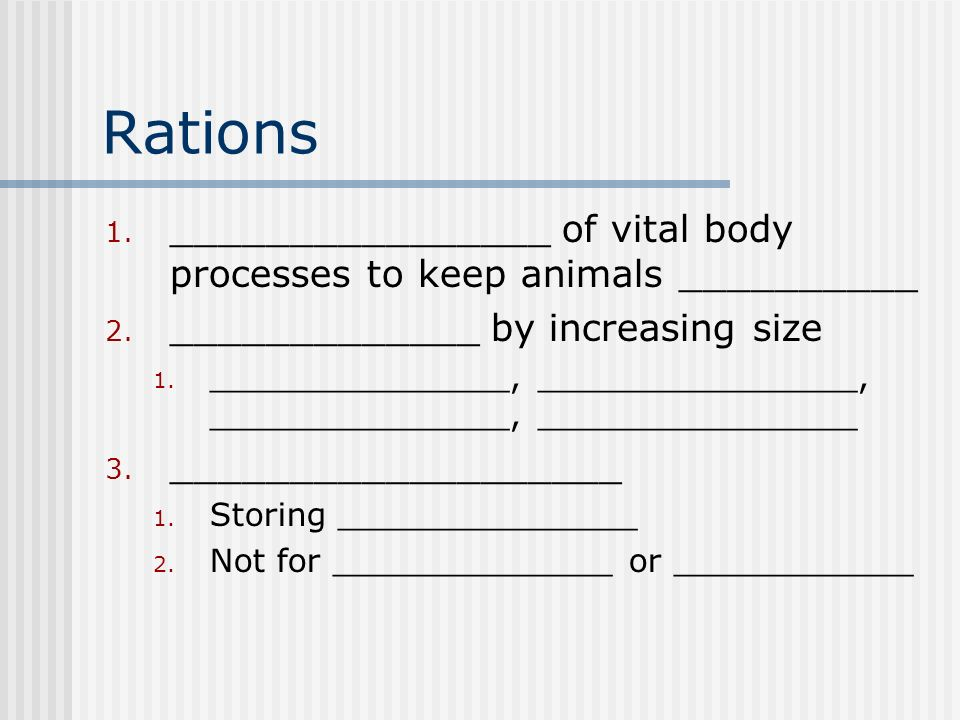 Rations 1. ________________ of vital body processes to keep animals __________ 2.