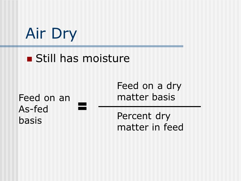 Air Dry Still has moisture Feed on an As-fed basis Feed on a dry matter basis Percent dry matter in feed