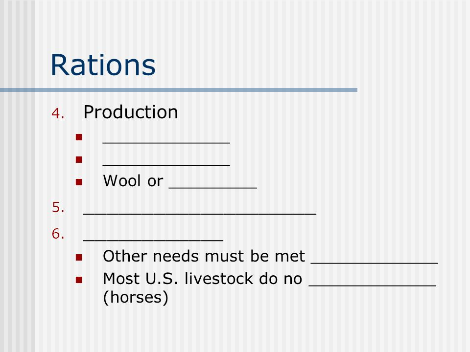 Rations 4. Production _____________ Wool or _________ 5.