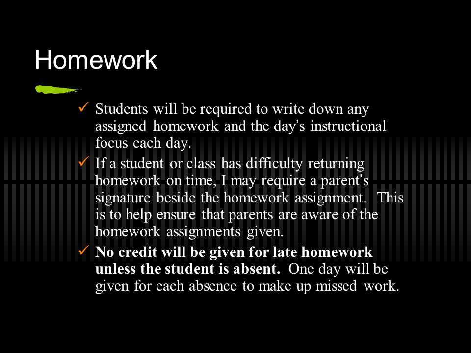 Homework Students will be required to write down any assigned homework and the day s instructional focus each day.
