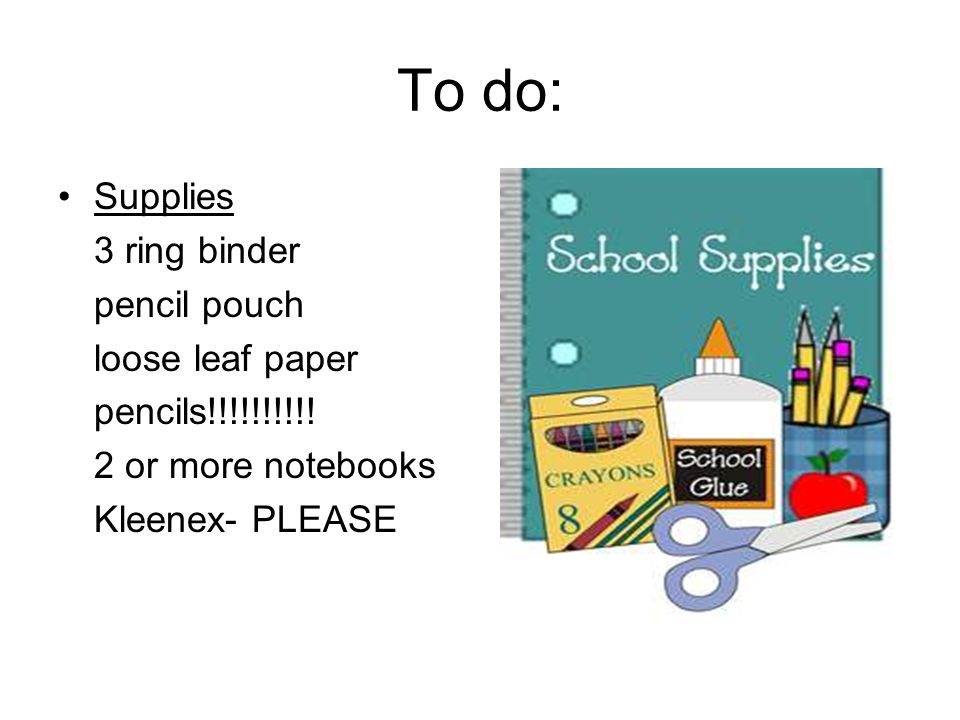 To do: Supplies 3 ring binder pencil pouch loose leaf paper pencils!!!!!!!!!.