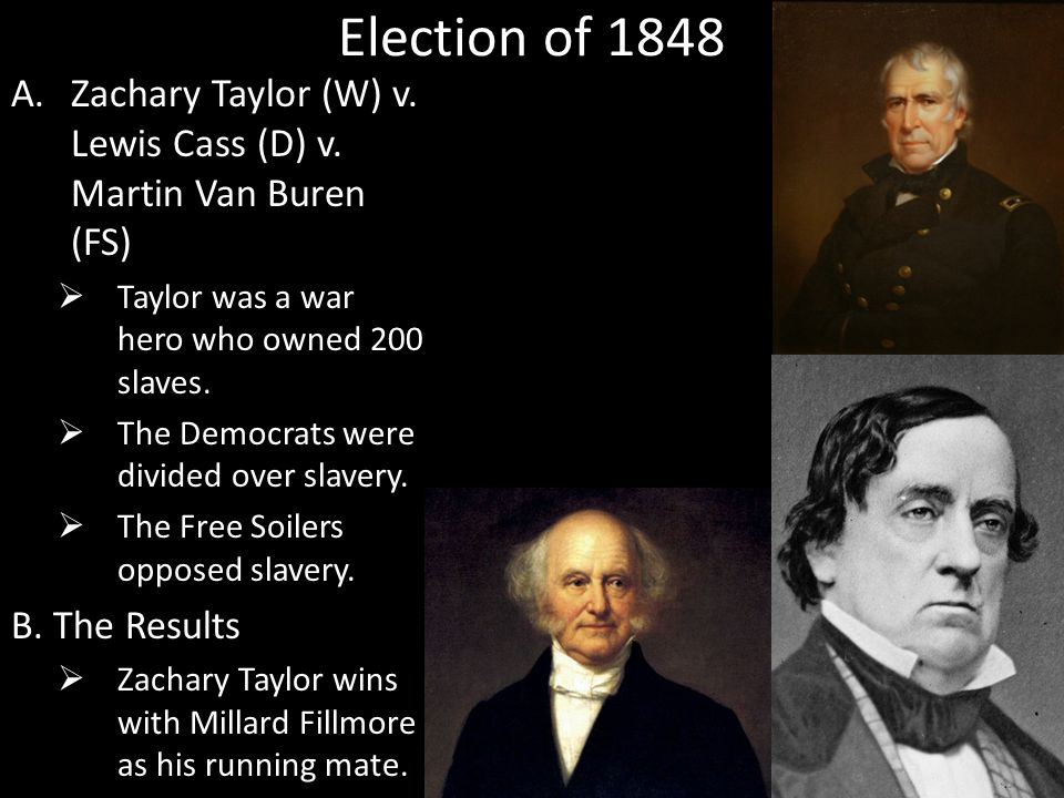 Election of 1848 A.Zachary Taylor (W) v. Lewis Cass (D) v.