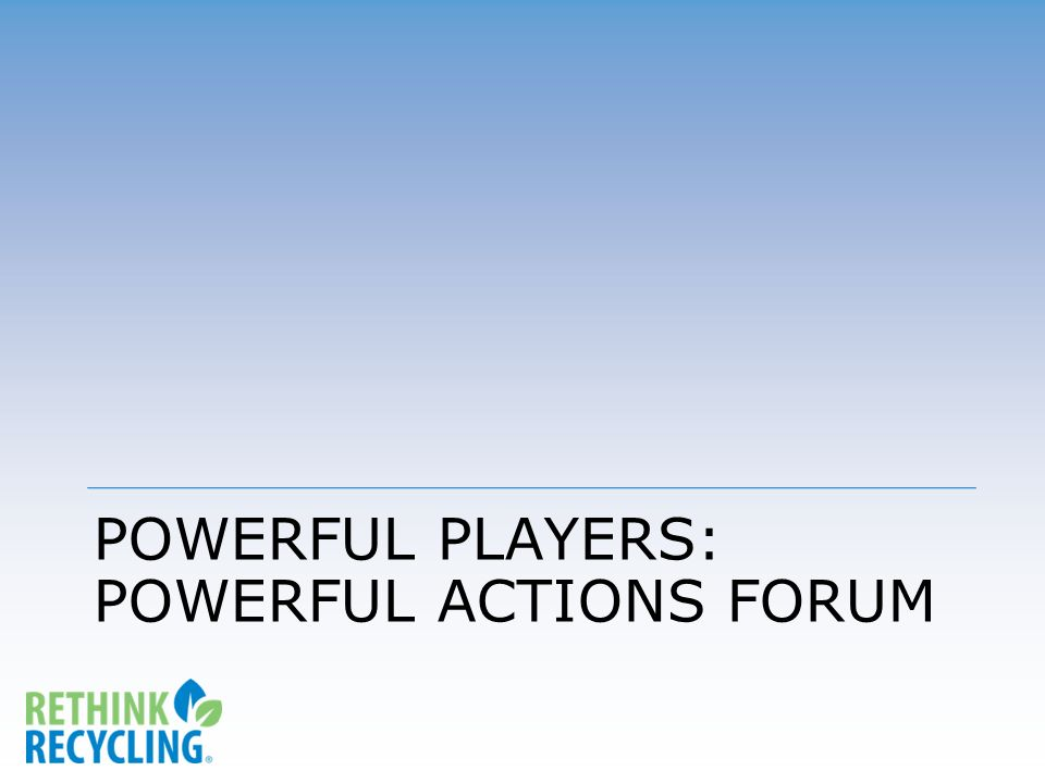 POWERFUL PLAYERS: POWERFUL ACTIONS FORUM