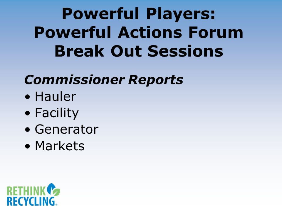 Powerful Players: Powerful Actions Forum Break Out Sessions Commissioner Reports Hauler Facility Generator Markets