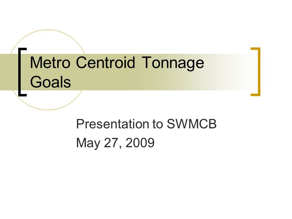 Metro Centroid Tonnage Goals Presentation to SWMCB May 27, 2009