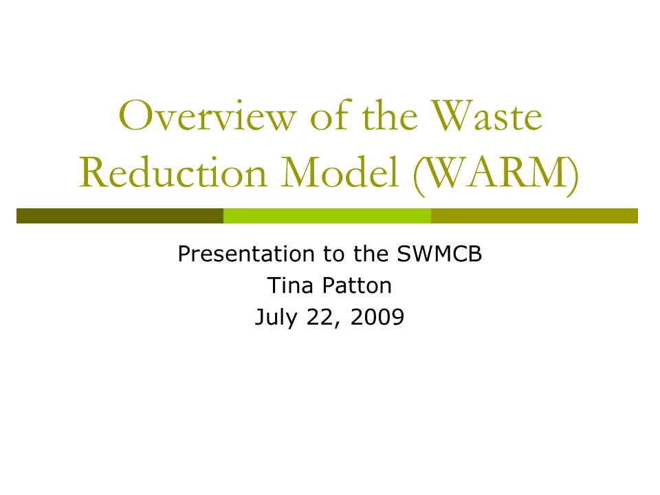 Overview of the Waste Reduction Model (WARM) Presentation to the SWMCB Tina Patton July 22, 2009