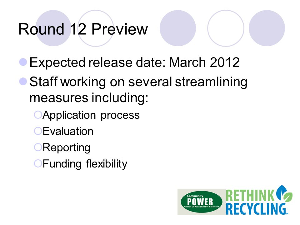 Round 12 Preview Expected release date: March 2012 Staff working on several streamlining measures including: Application process Evaluation Reporting Funding flexibility