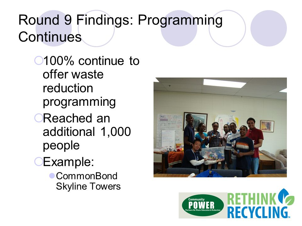 Round 9 Findings: Programming Continues 100% continue to offer waste reduction programming Reached an additional 1,000 people Example: CommonBond Skyline Towers
