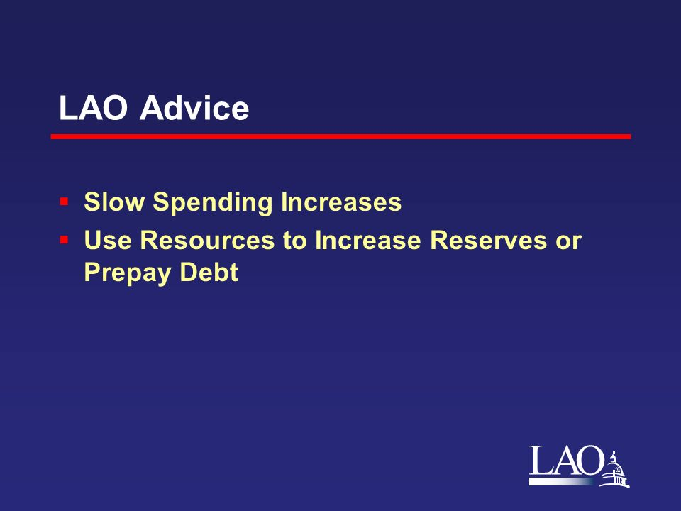 LAO LAO Advice Slow Spending Increases Use Resources to Increase Reserves or Prepay Debt