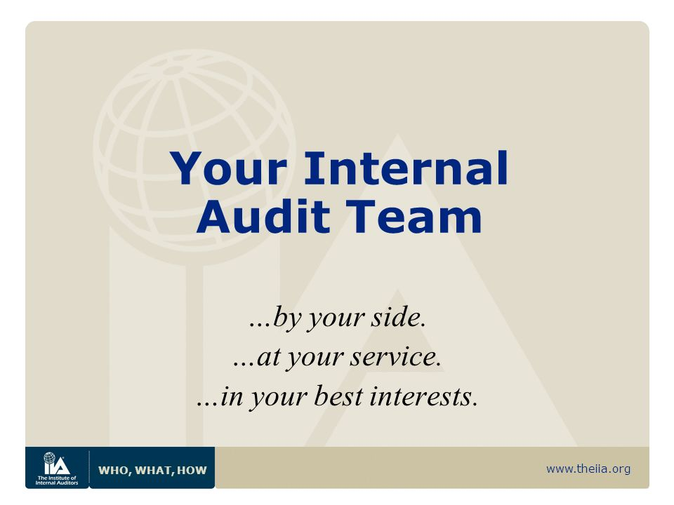 www.theiia.org WHO, WHAT, HOW Your Internal Audit Team …by your side.