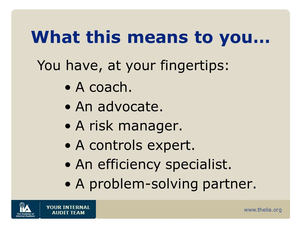 www.theiia.org YOUR INTERNAL AUDIT TEAM What this means to you… A coach.