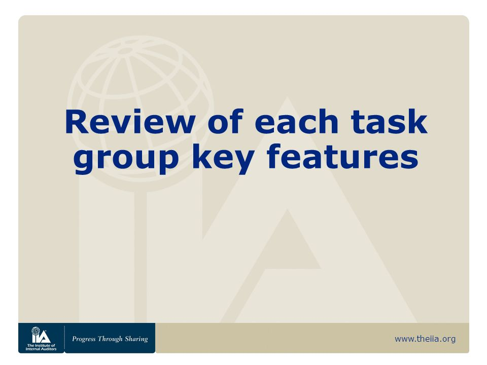 www.theiia.org Review of each task group key features