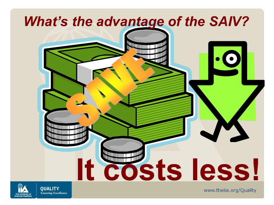 www.theiia.org/Quality Whats the advantage of the SAIV It costs less!