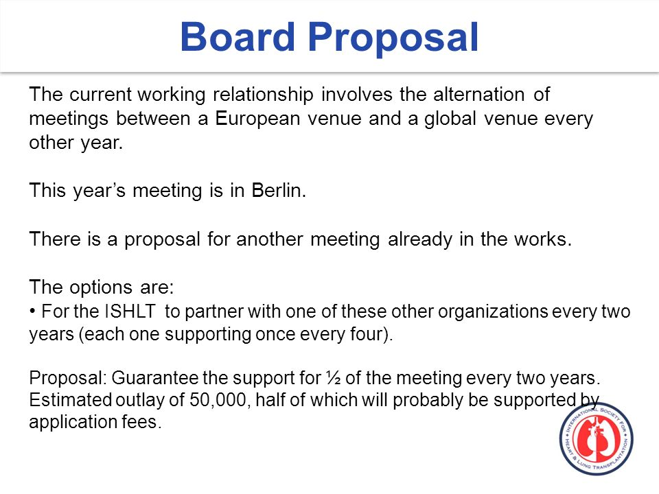 Board Proposal The current working relationship involves the alternation of meetings between a European venue and a global venue every other year.