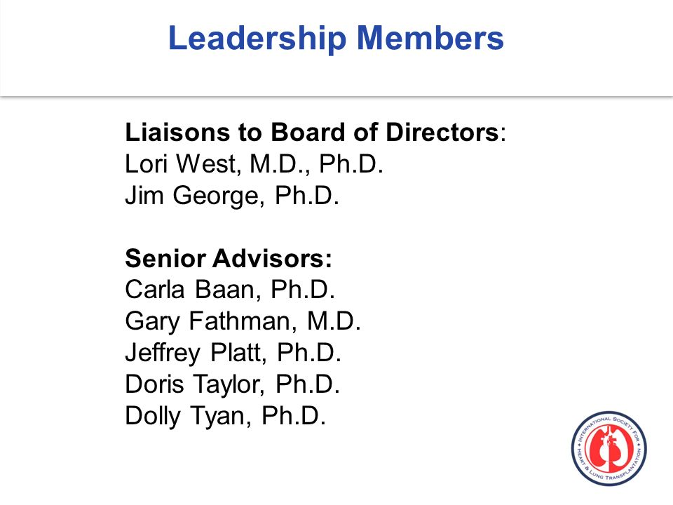 Leadership Members Liaisons to Board of Directors: Lori West, M.D., Ph.D.